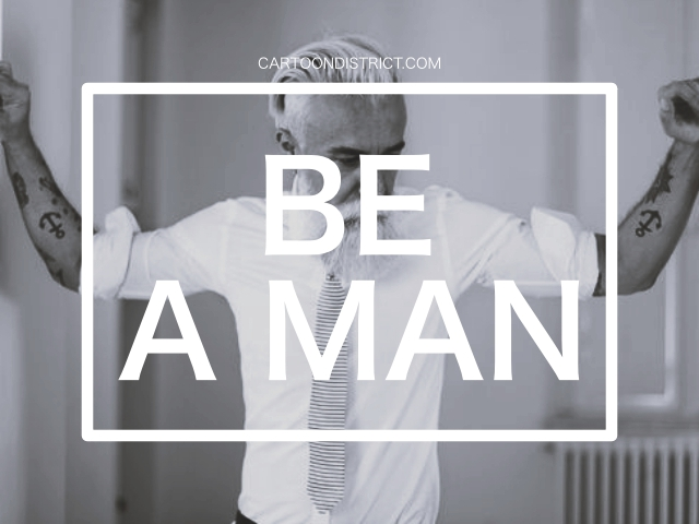 How to become a Man in your Own eyes